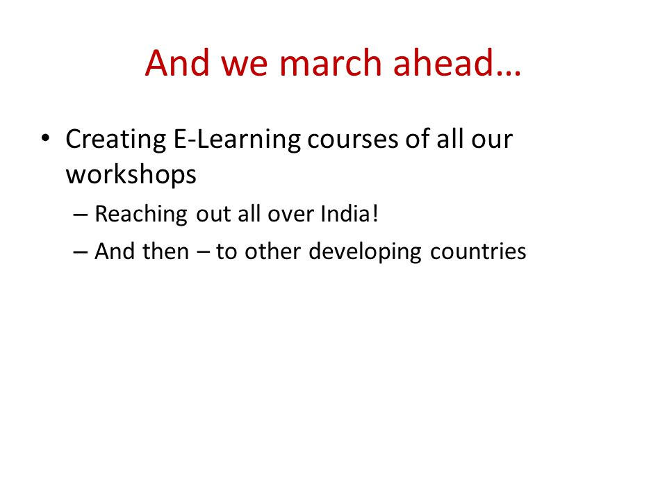 And we march ahead… Creating E-Learning courses of all our workshops – Reaching out all over India.