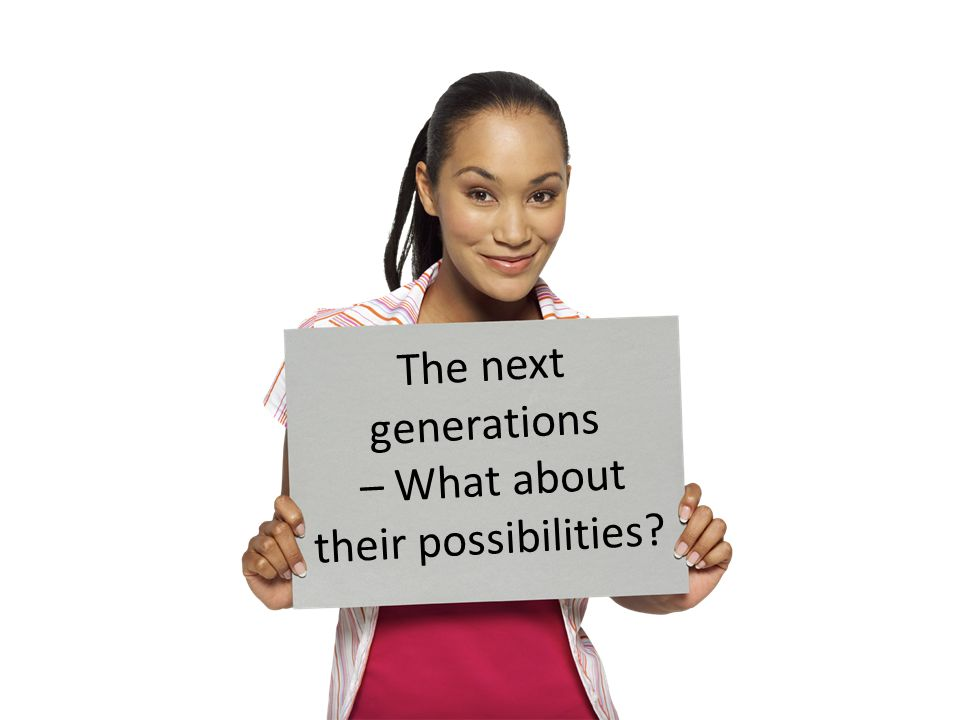 The next generations – What about their possibilities