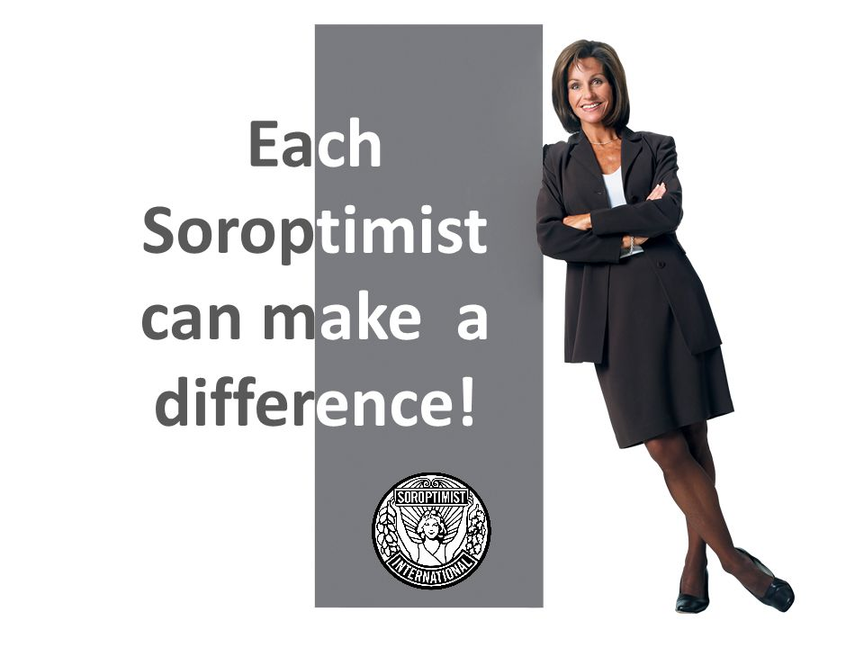 Each Soroptimist can make a difference!