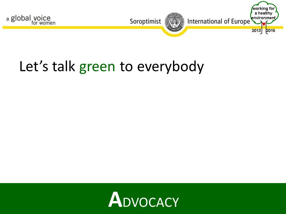 A DVOCACY Let's talk green to everybody
