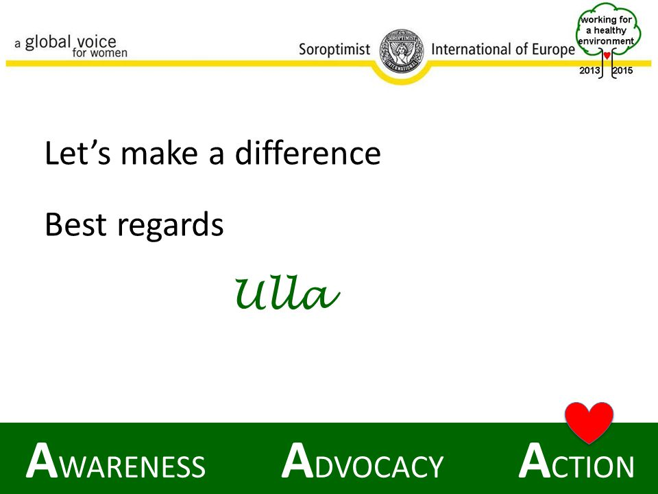 A WARENESS A DVOCACY A CTION Let's make a difference Best regards Ulla