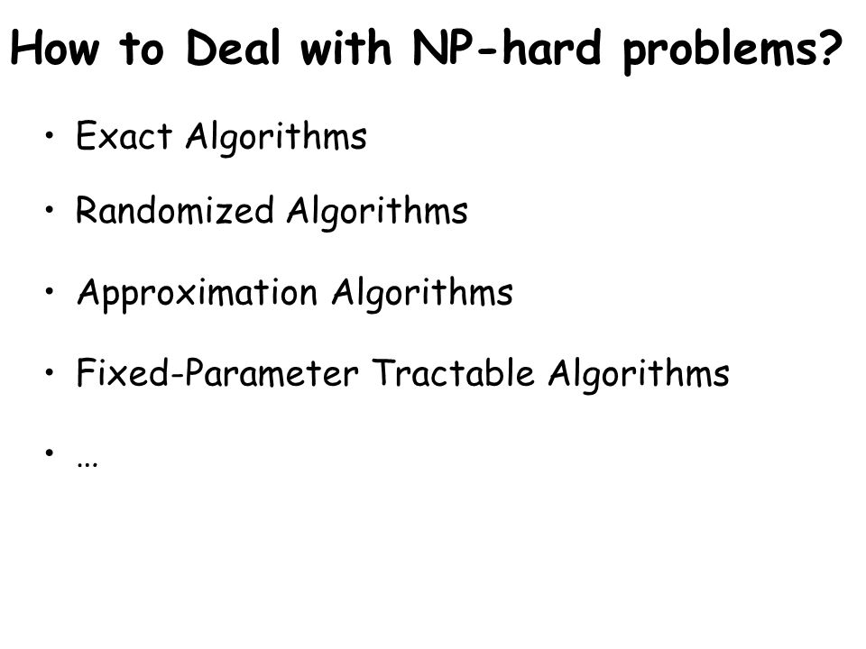 How to Deal with NP-hard problems.