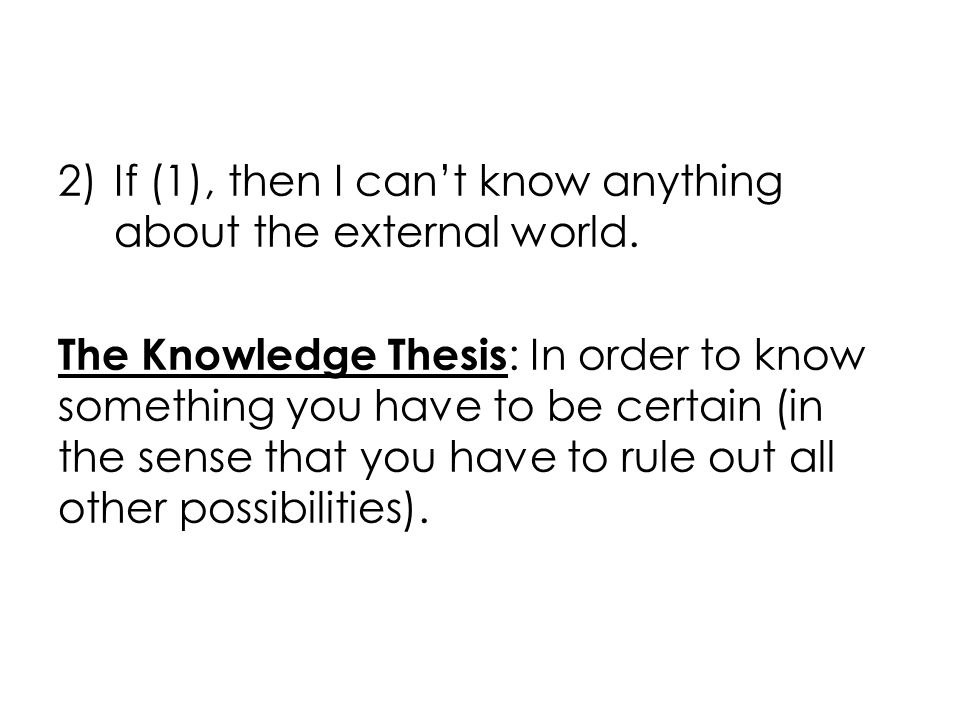 2)If (1), then I can't know anything about the external world.