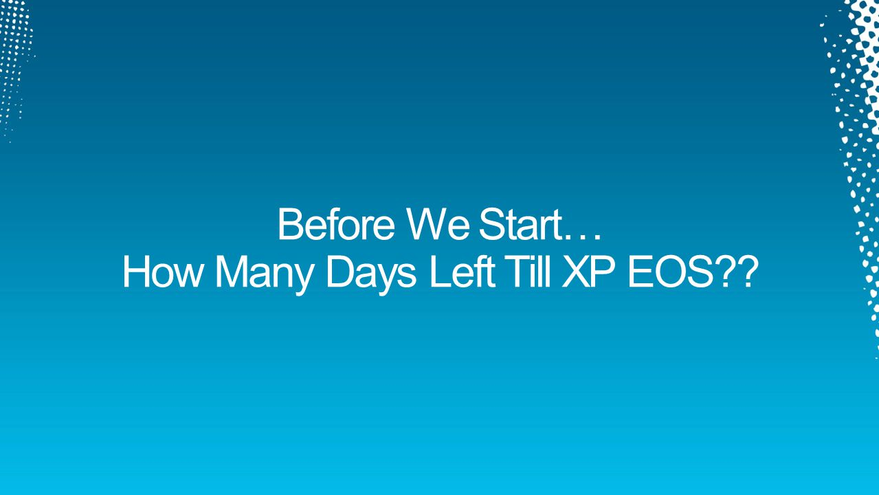 Before We Start… How Many Days Left Till XP EOS
