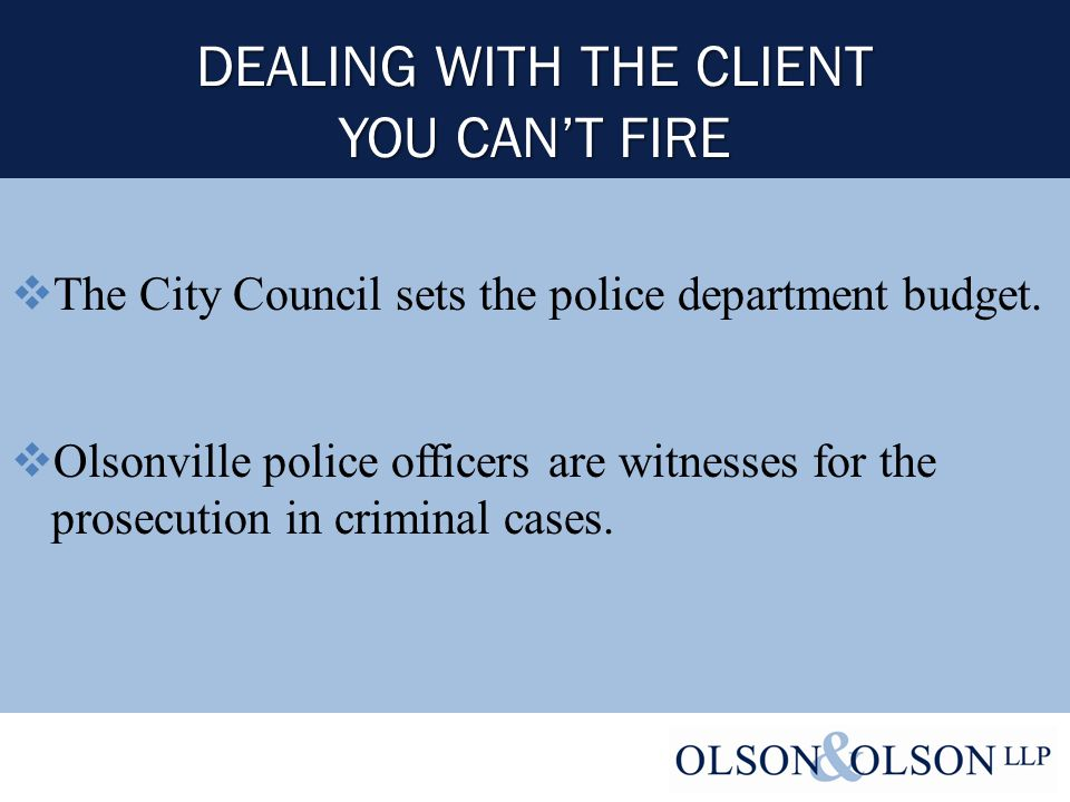 DEALING WITH THE CLIENT YOU CAN'T FIRE  The City Council sets the police department budget.