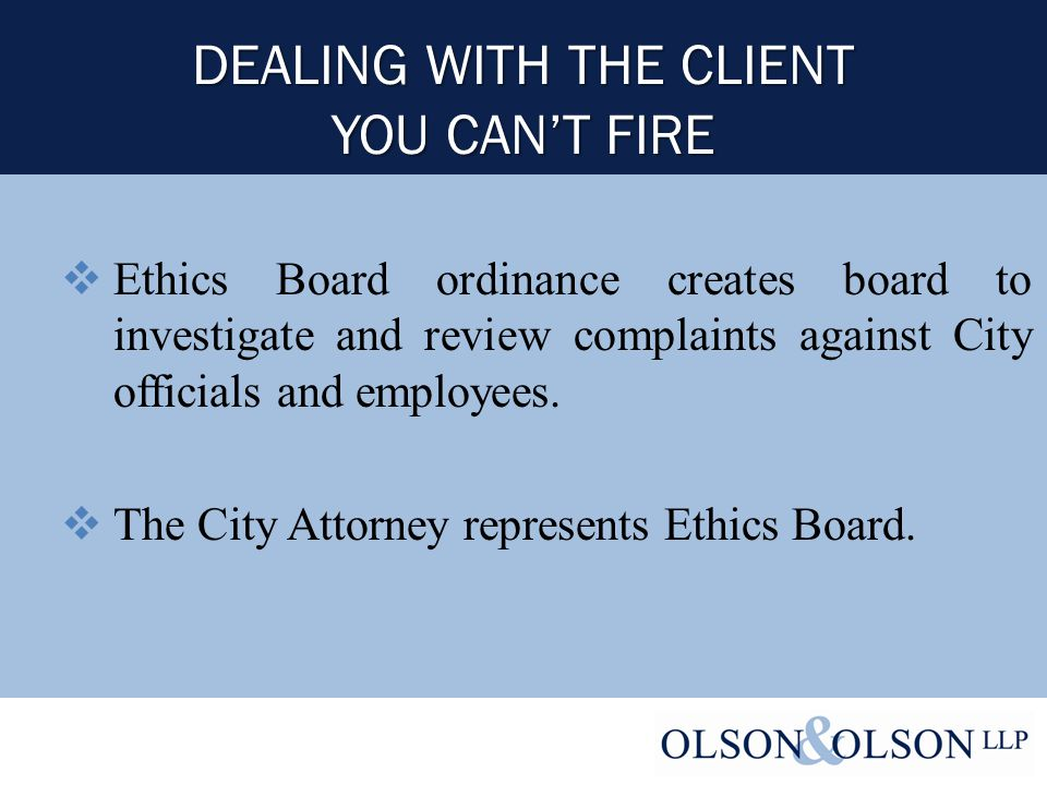DEALING WITH THE CLIENT YOU CAN'T FIRE  Ethics Board ordinance creates board to investigate and review complaints against City officials and employees.