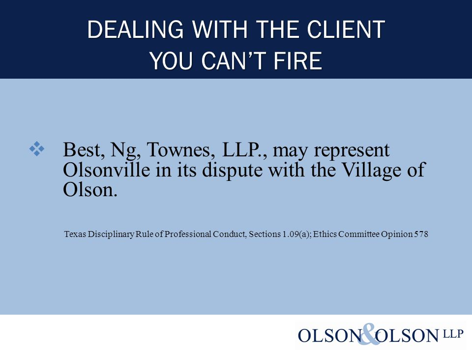 DEALING WITH THE CLIENT YOU CAN'T FIRE  Best, Ng, Townes, LLP., may represent Olsonville in its dispute with the Village of Olson.