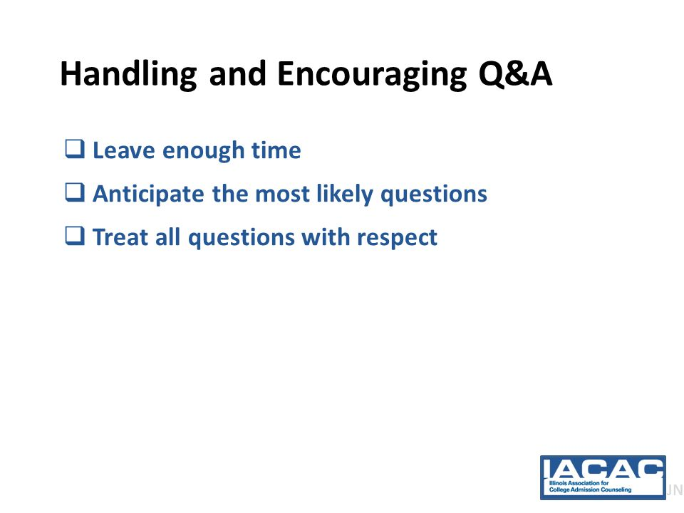Handling and Encouraging Q&A JN  Leave enough time  Anticipate the most likely questions  Treat all questions with respect