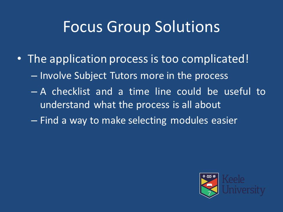 Focus Group Solutions The application process is too complicated.