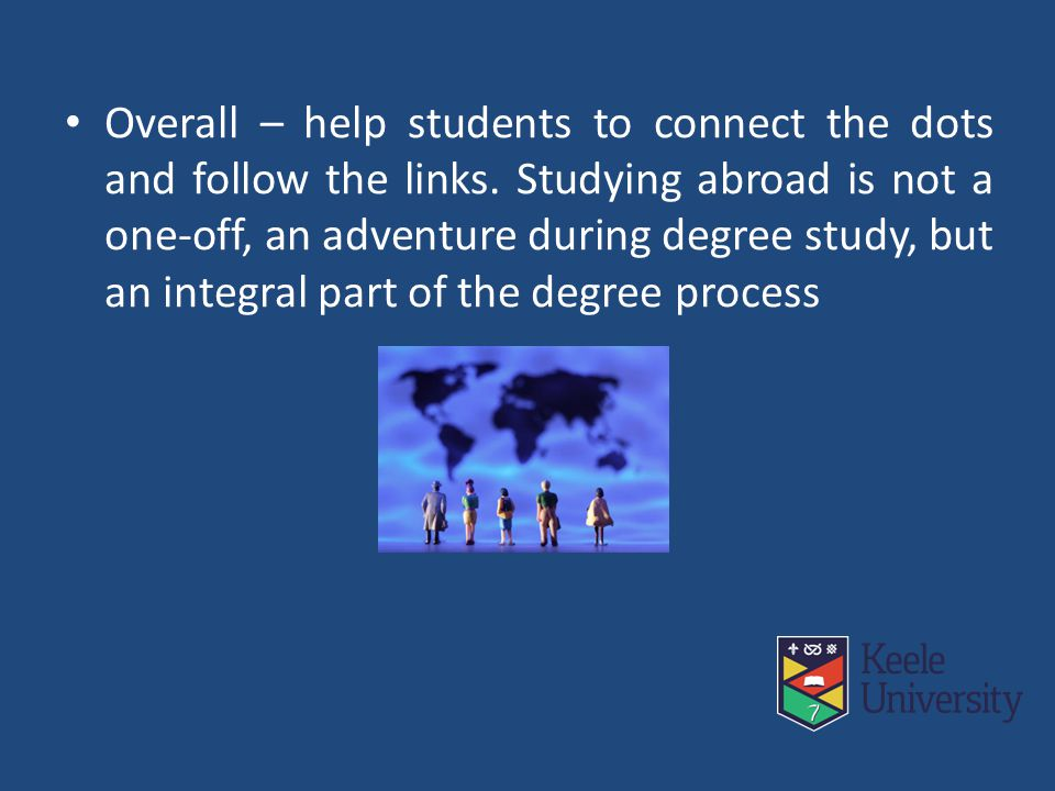 Overall – help students to connect the dots and follow the links.