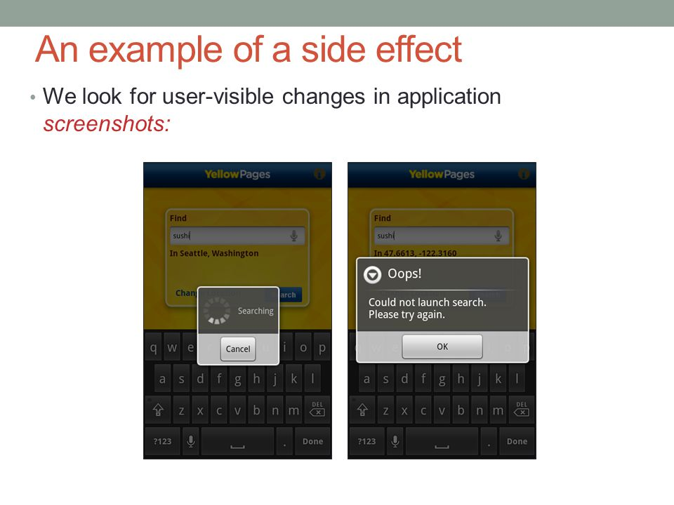 An example of a side effect We look for user-visible changes in application screenshots: