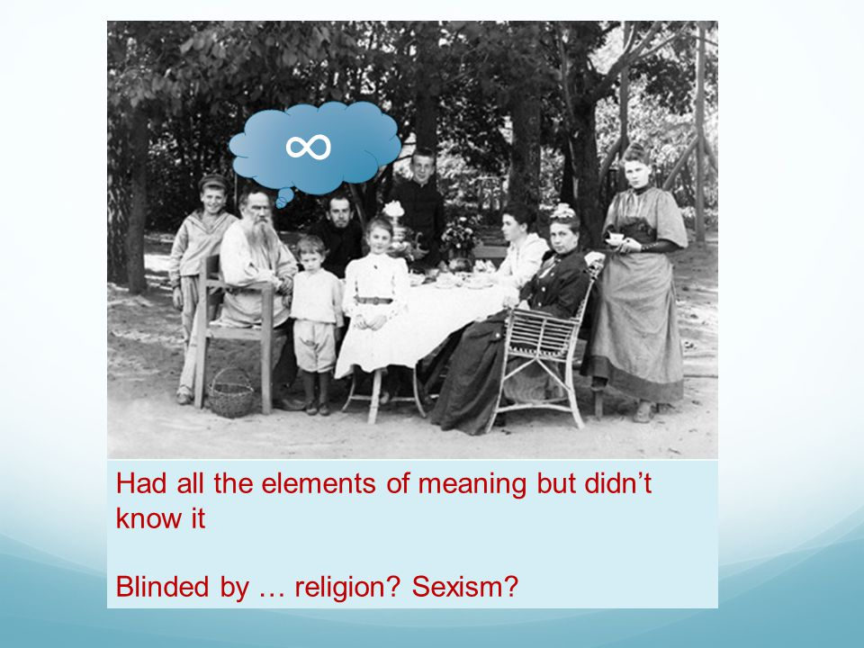 Had all the elements of meaning but didn't know it Blinded by … religion Sexism ∞
