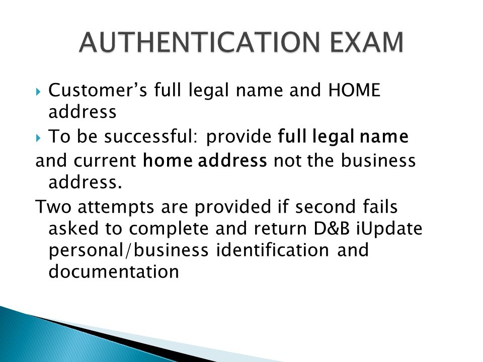  Customer's full legal name and HOME address  To be successful: provide full legal name and current home address not the business address.