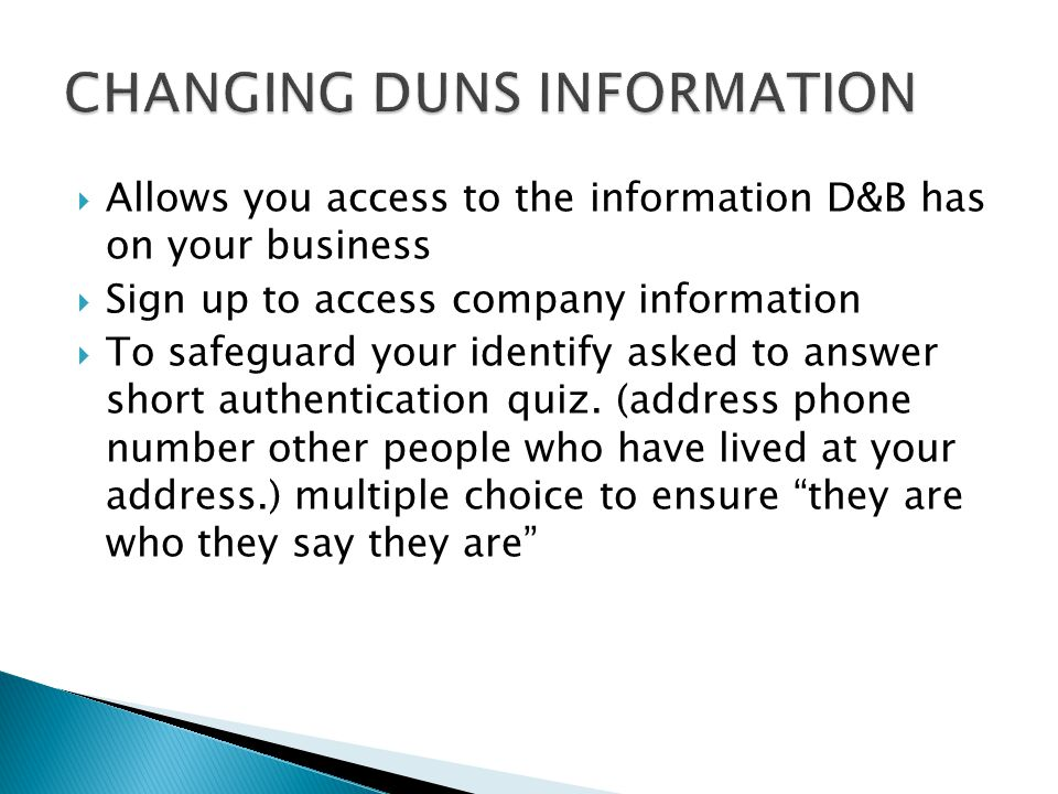  Allows you access to the information D&B has on your business  Sign up to access company information  To safeguard your identify asked to answer short authentication quiz.