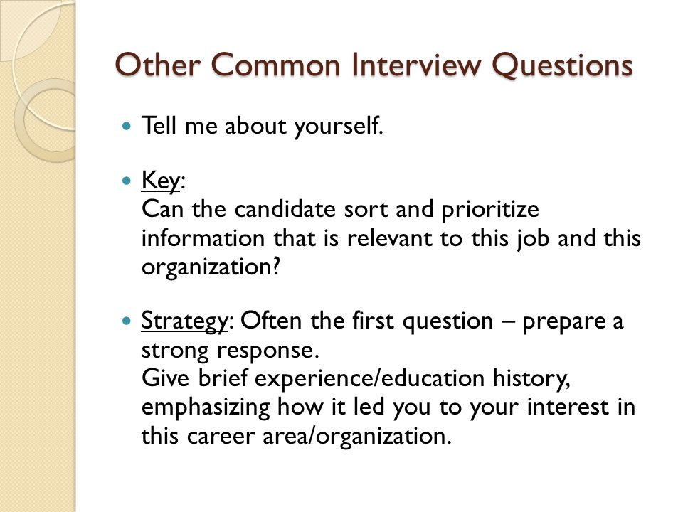 Other Common Interview Questions Tell me about yourself.