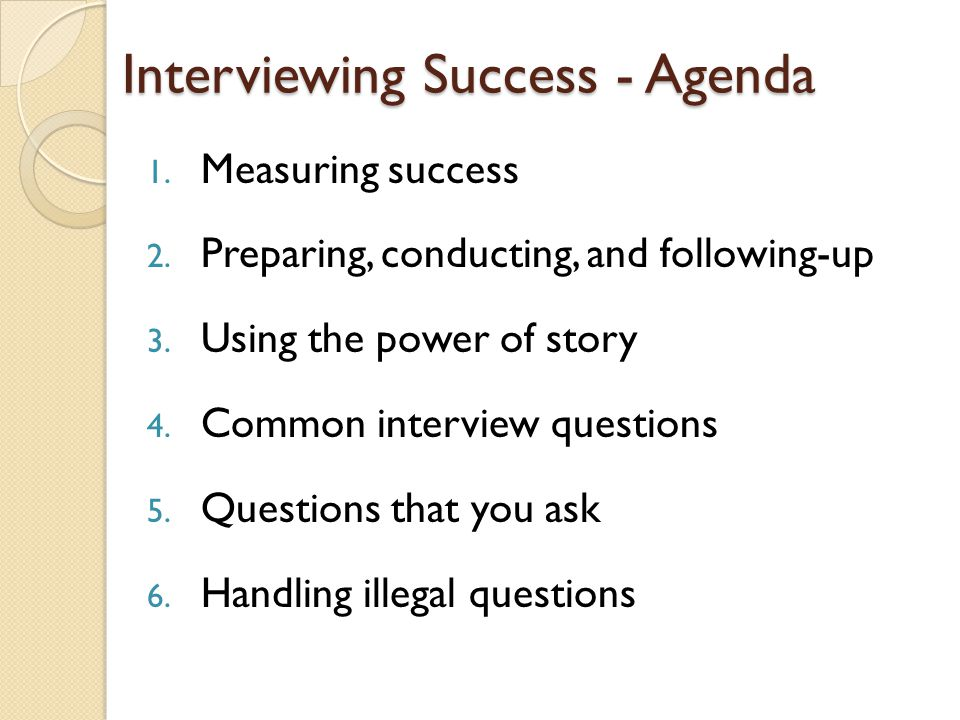 Interviewing Success - Agenda 1. Measuring success 2.