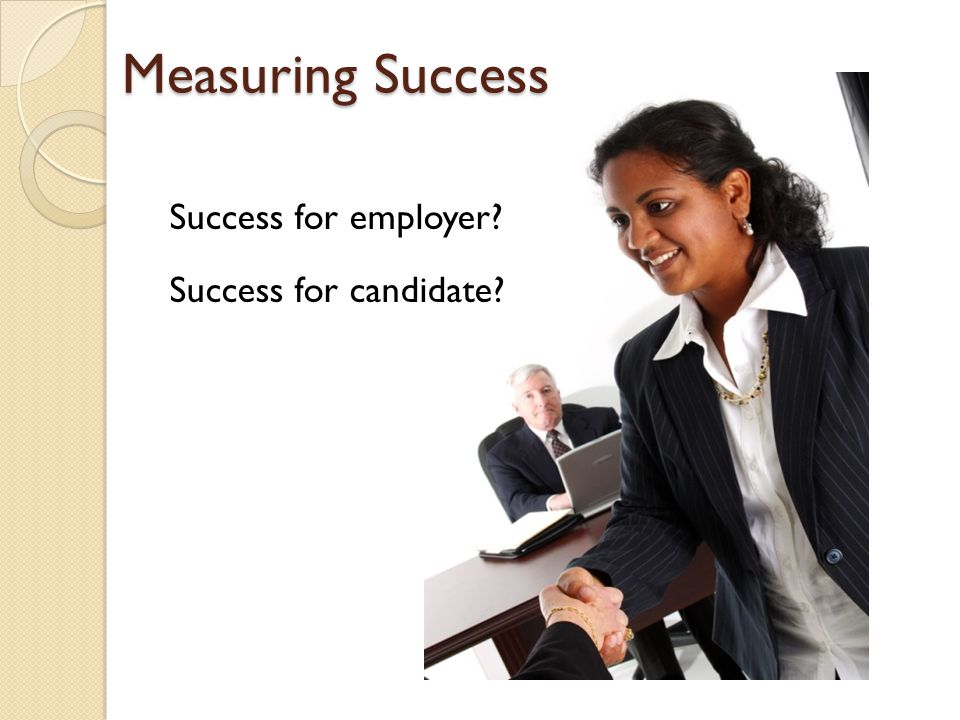 Measuring Success Success for employer Success for candidate