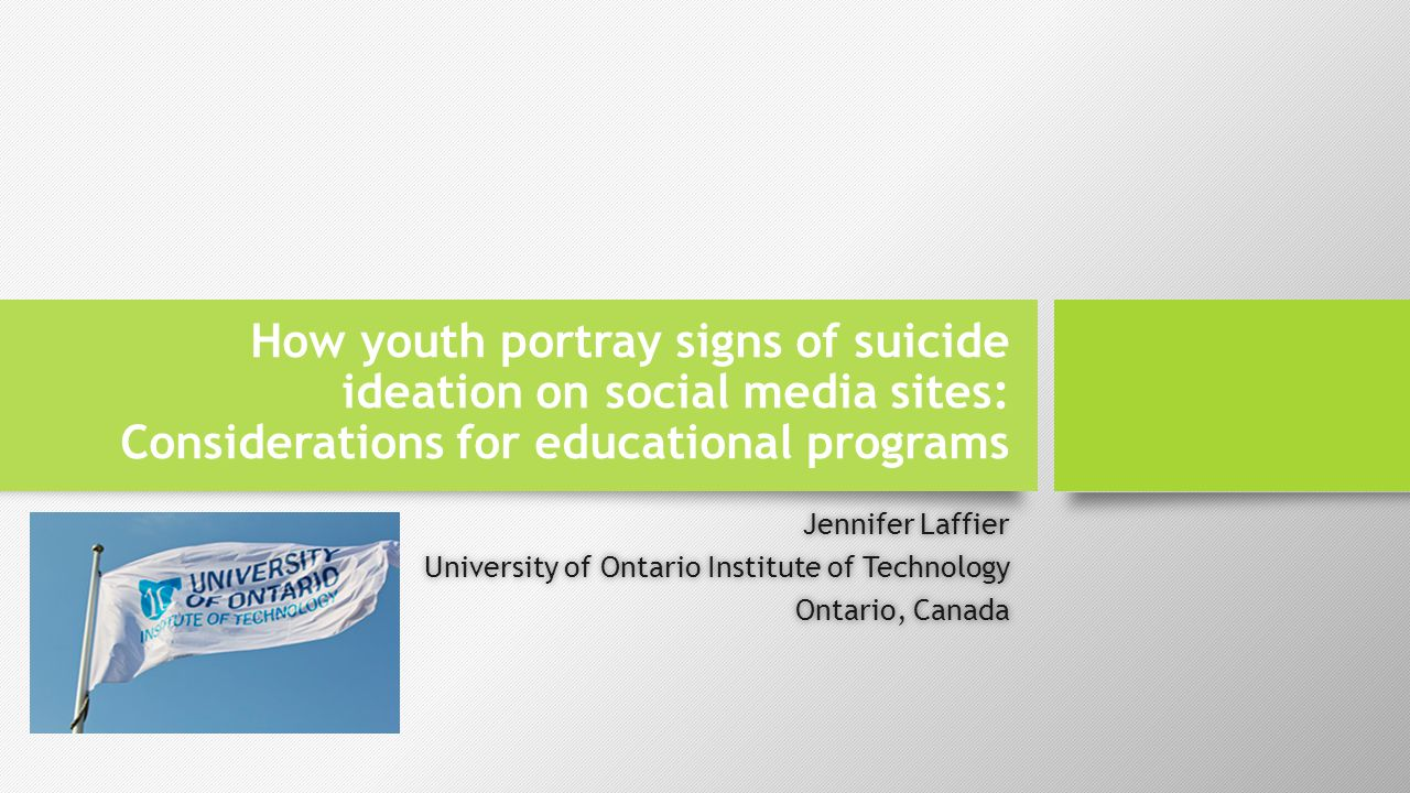 How youth portray signs of suicide ideation on social media sites: Considerations for educational programs Jennifer LaffierJennifer Laffier University of Ontario Institute of TechnologyUniversity of Ontario Institute of Technology Ontario, CanadaOntario, Canada