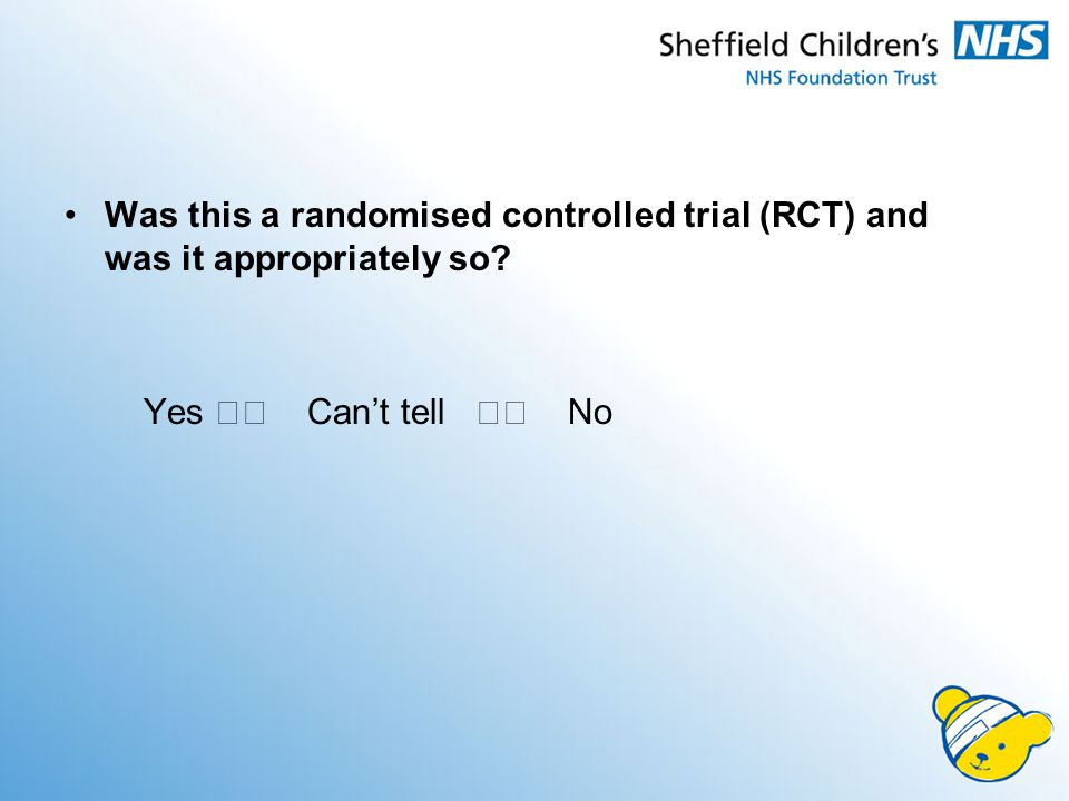 Was this a randomised controlled trial (RCT) and was it appropriately so Yes Can't tell No