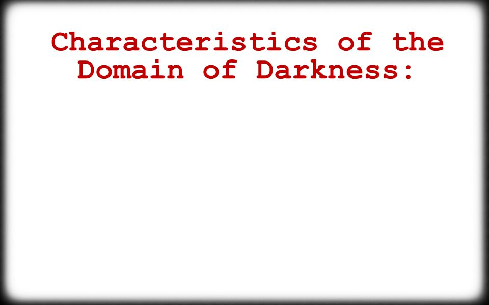 Characteristics of the Domain of Darkness: