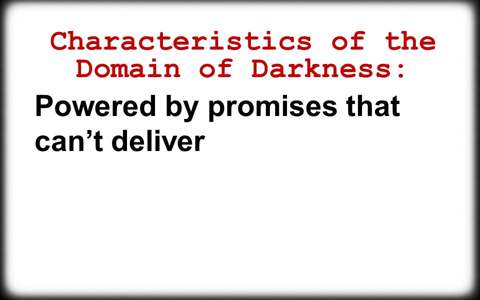 Characteristics of the Domain of Darkness: Powered by promises that can't deliver