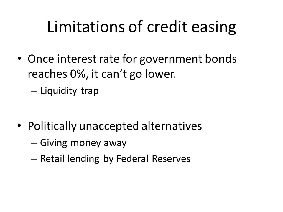 Limitations of credit easing Once interest rate for government bonds reaches 0%, it can't go lower.
