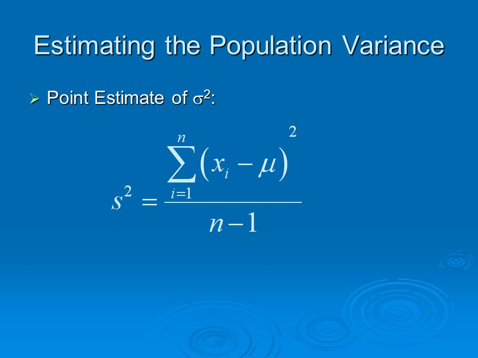 Estimating the Population Variance  Point Estimate of  2 :
