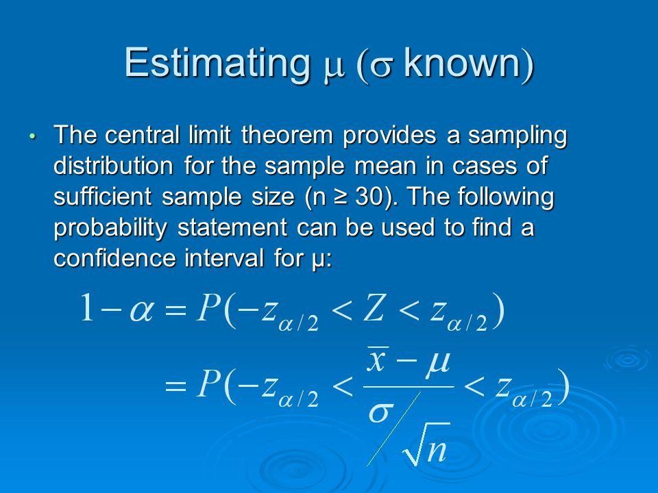 Estimating  known  The central limit theorem provides a sampling distribution for the sample mean in cases of sufficient sample size (n ≥ 30).