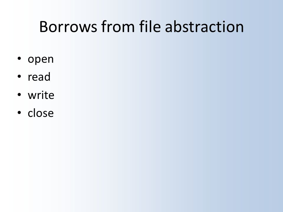 Borrows from file abstraction open read write close