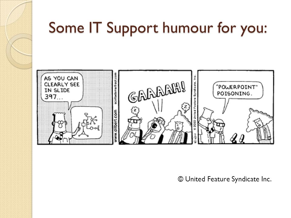 Some IT Support humour for you: © United Feature Syndicate Inc.