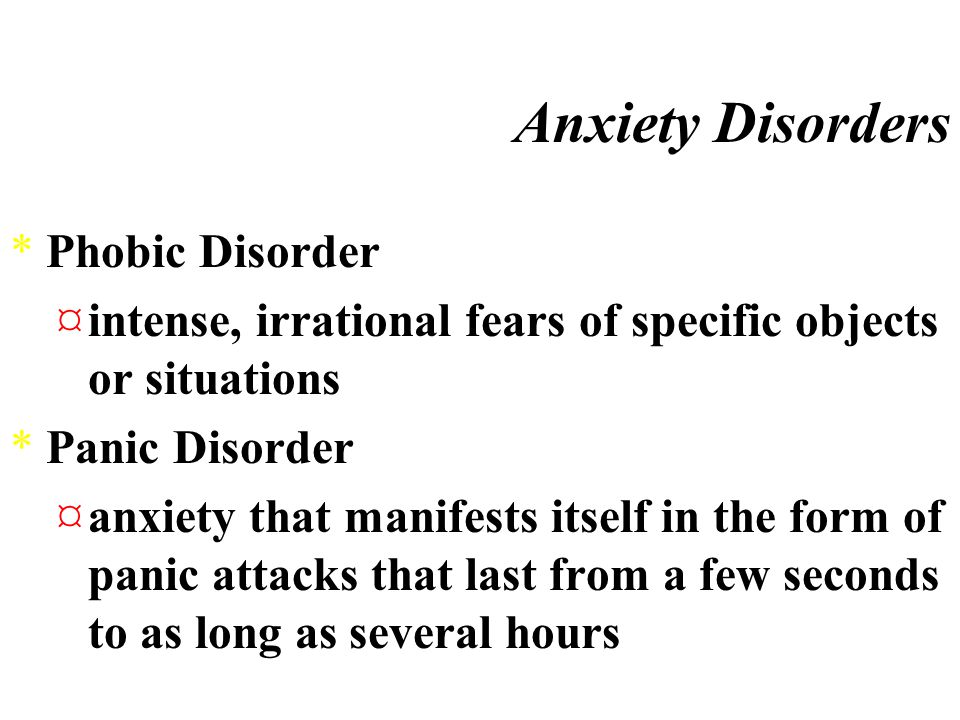 Anxiety Disorders *Anxiety Disorder ¤the occurrence of anxiety without obvious external cause, intruding on daily functioning
