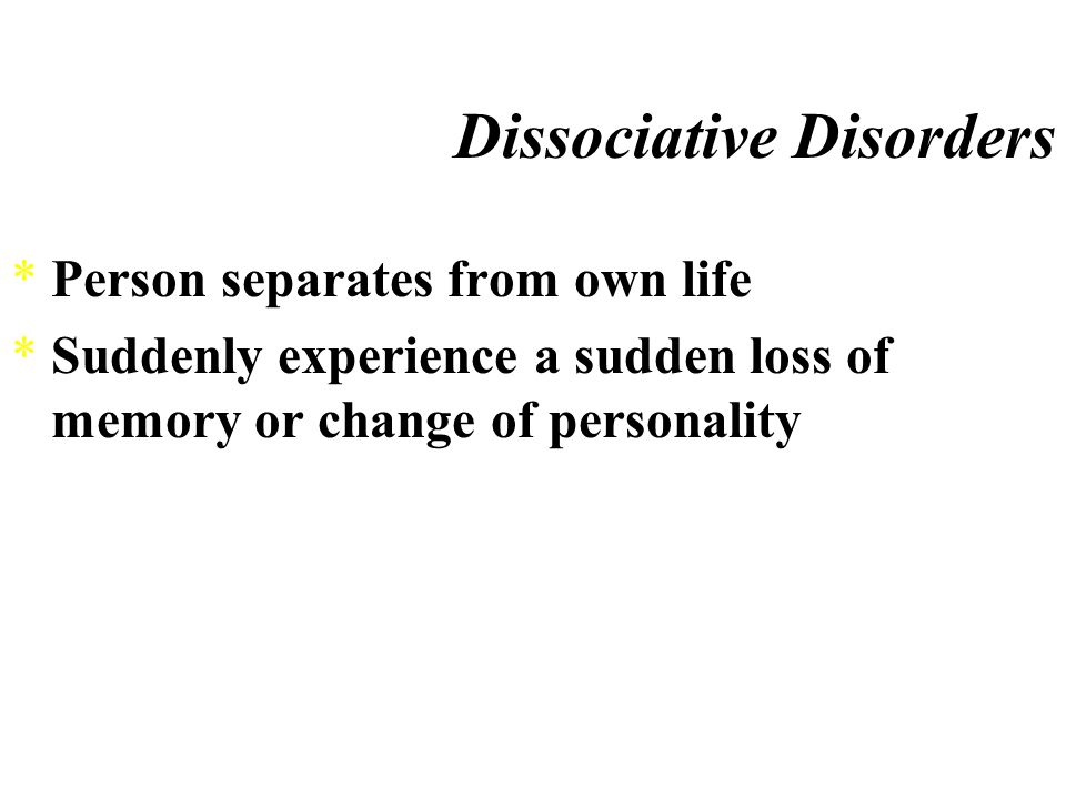 Dissociative Disorders *Dissociative disorder ¤psychological dysfunctions characterized by the splitting apart of critical personality facets that are normally integrated, allowing stress avoidance by escape