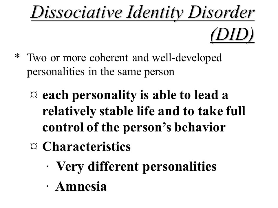 Dissociative Disorders *Dissociative identity disorder (multiple personality) ¤a disorder in which a person displays characteristics of two or more distinct personalities