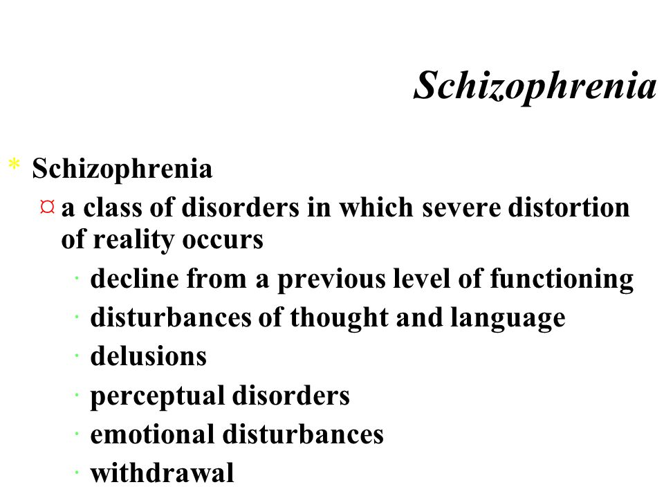 Schizophrenia Most generally, schizophrenia is a disorder of thinking and troubled mood.