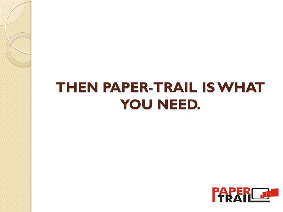 THEN PAPER-TRAIL IS WHAT YOU NEED.