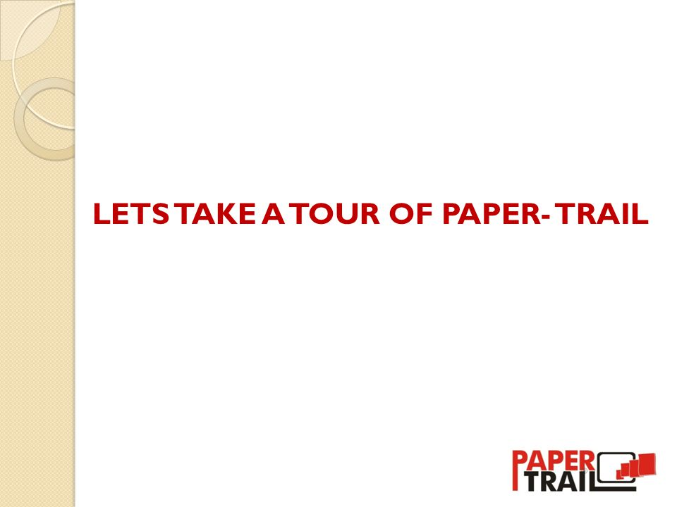 LETS TAKE A TOUR OF PAPER- TRAIL