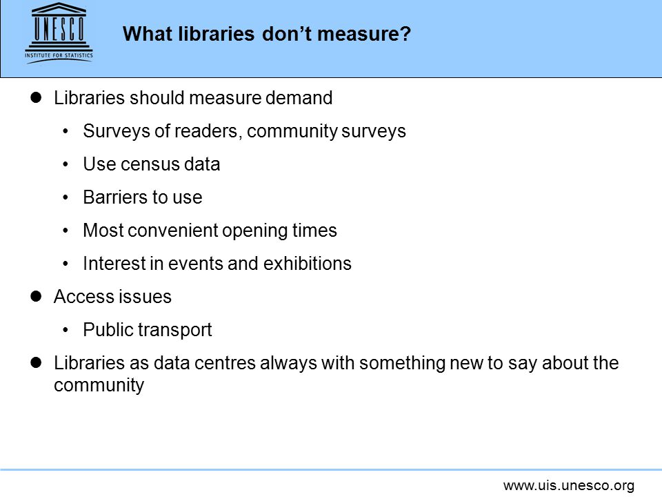 www.uis.unesco.org What libraries don't measure.