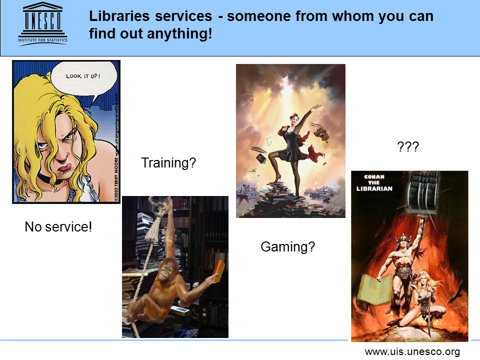 www.uis.unesco.org Libraries services - someone from whom you can find out anything.