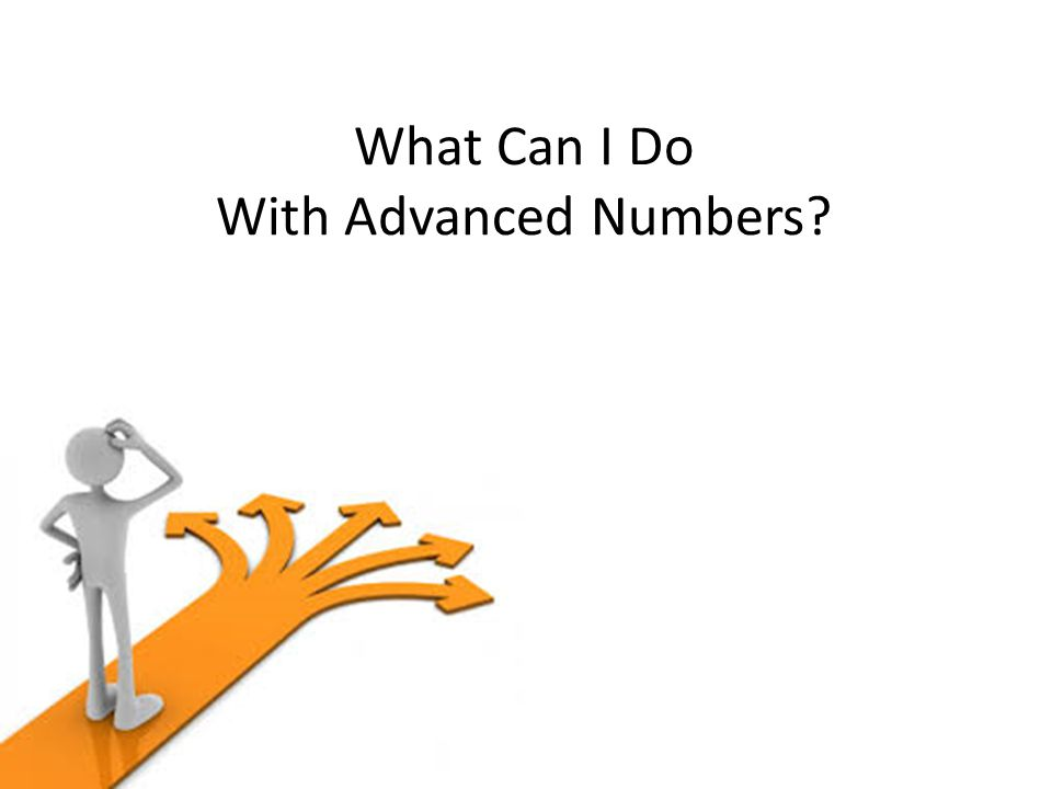 What Can I Do With Advanced Numbers