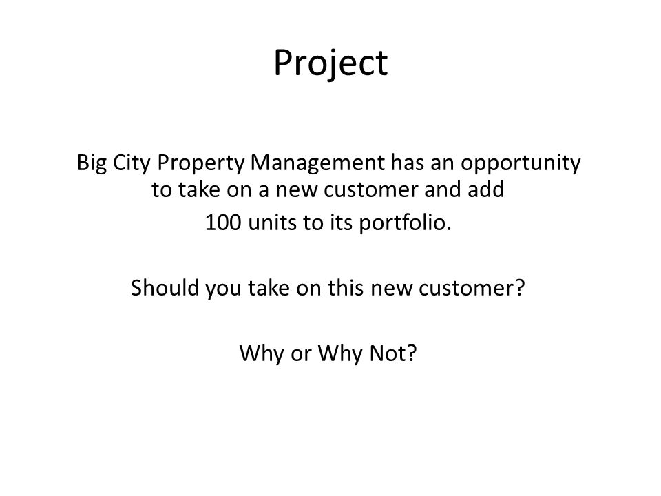 Project Big City Property Management has an opportunity to take on a new customer and add 100 units to its portfolio.