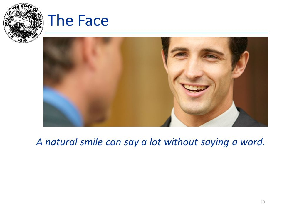 The Face 15 A natural smile can say a lot without saying a word.