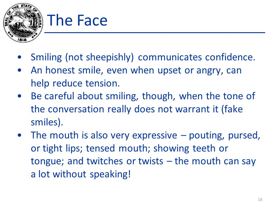 The Face Smiling (not sheepishly) communicates confidence.
