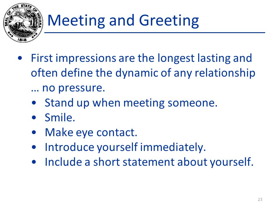 Meeting and Greeting First impressions are the longest lasting and often define the dynamic of any relationship … no pressure.