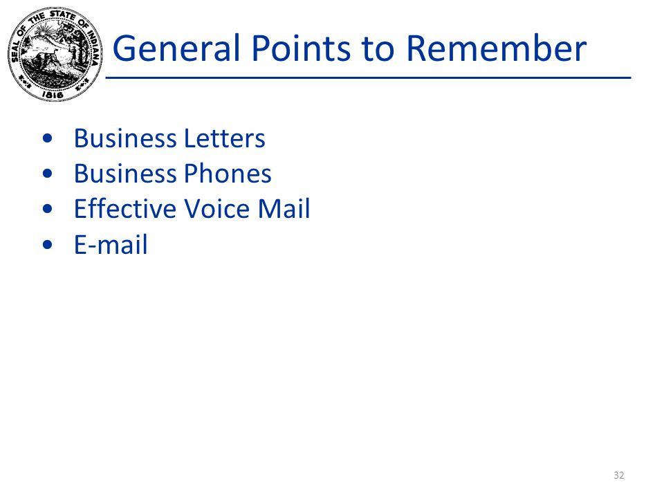 General Points to Remember Business Letters Business Phones Effective Voice Mail E-mail 32