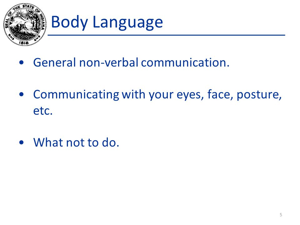 Body Language General non-verbal communication. Communicating with your eyes, face, posture, etc.