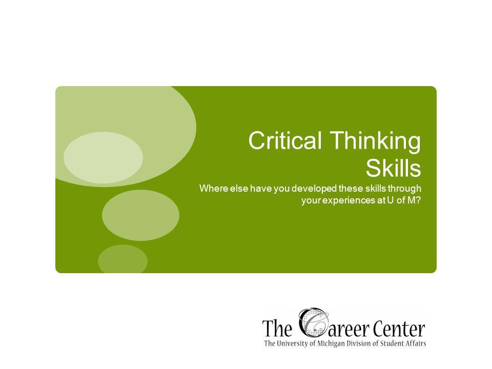 Critical Thinking Skills Where else have you developed these skills through your experiences at U of M