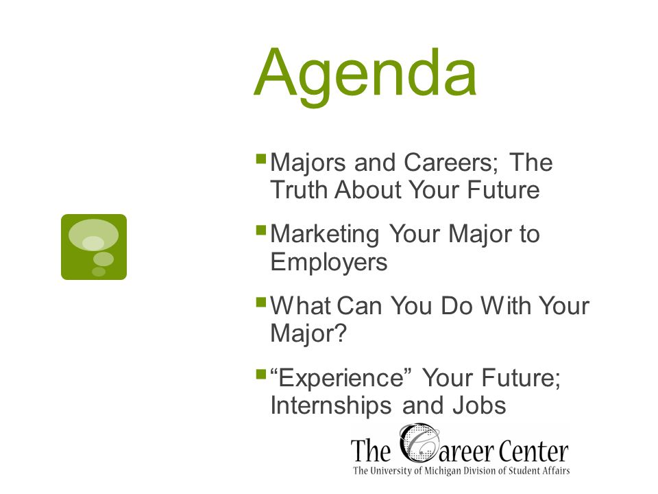 Agenda  Majors and Careers; The Truth About Your Future  Marketing Your Major to Employers  What Can You Do With Your Major.