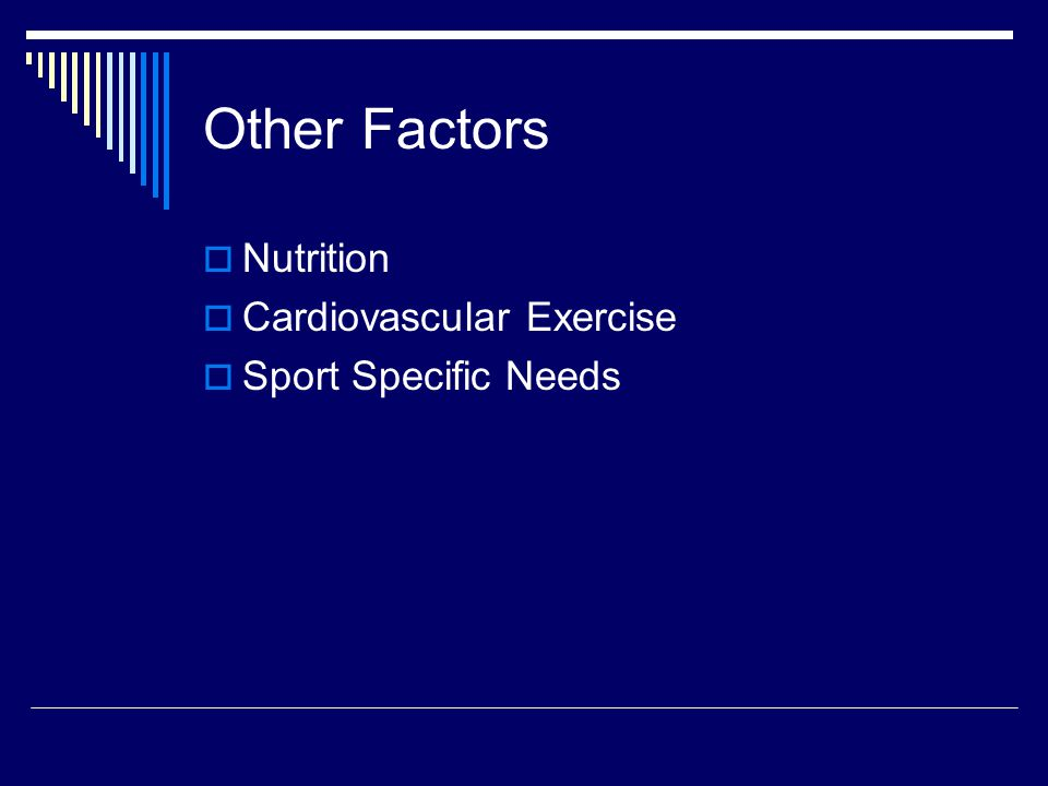 Other Factors  Nutrition  Cardiovascular Exercise  Sport Specific Needs