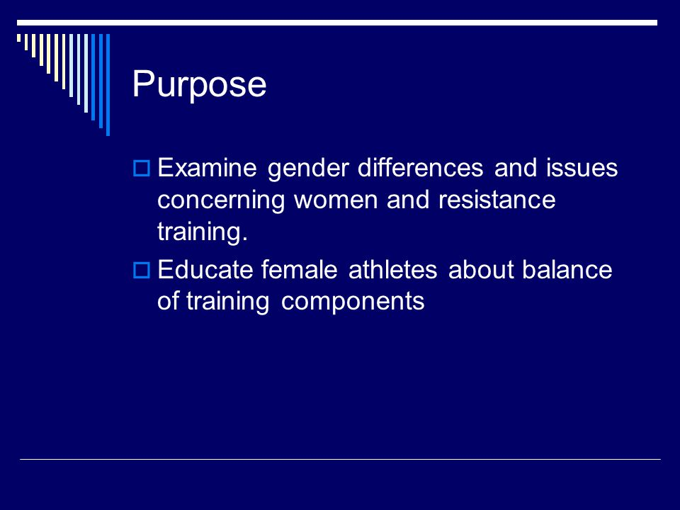Purpose  Examine gender differences and issues concerning women and resistance training.
