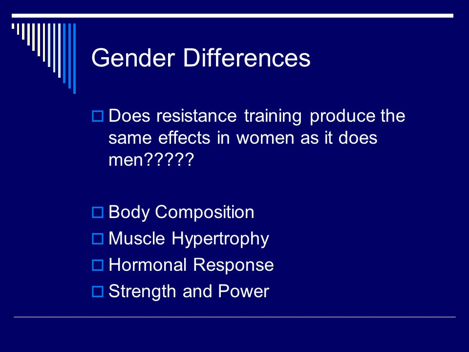 Gender Differences  Does resistance training produce the same effects in women as it does men .